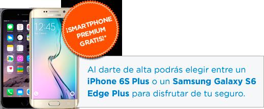 ¡Smartphone premium gratis!* Al darte de alta podrás elegir entre un iPhone 6 Plus o un Samsung Galaxy S6 Edge Plus para disfrutar de tu seguro.